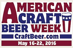 American Craft Beer Week - May 16-22, 2016